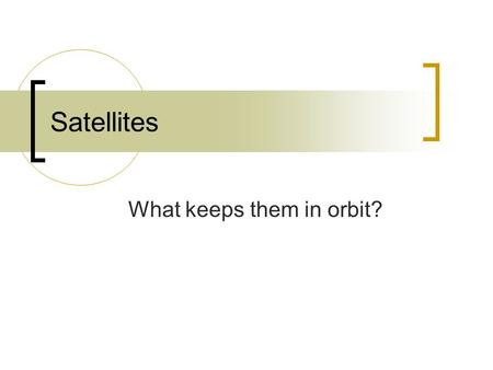 Satellites What keeps them in orbit?. Satellites A satellite is any projectile given a large enough velocity so its path follows the curvature of the.