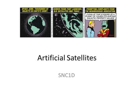 Artificial Satellites SNC1D. Satellites Satellite: an object that orbits another object The Earth has one natural satellite: the Moon.