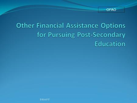 OFAO D R A F T. Other Financial Aid Options Employment - an occupation by which a person earns a living Career Solutions One Stop Center No cost assistance.