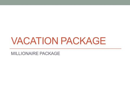VACATION PACKAGE MILLIONAIRE PACKAGE. Airfare and hotel for 5 nights during Spring Break (March 11-16th) Honolulu, Hawaii The Kahala Hotel & Resort $2,009.