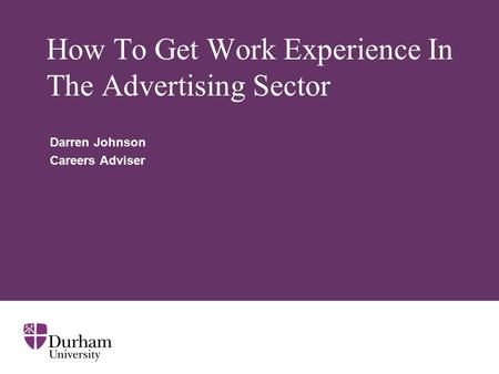 How To Get Work Experience In The Advertising Sector Darren Johnson Careers Adviser.