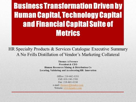 Business Transformation Driven by Human Capital, Technology Capital and Financial Capital Suite of Metrics HR Specialty Products & Services Catalogue Executive.