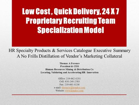 Low Cost, Quick Delivery, 24 X 7 Proprietary Recruiting Team Specialization Model HR Specialty Products & Services Catalogue Executive Summary A No Frills.