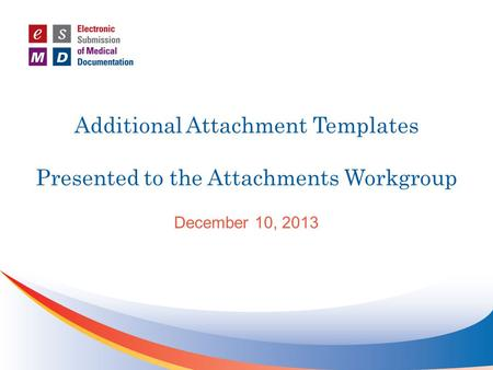 Additional Attachment Templates Presented to the Attachments Workgroup December 10, 2013.