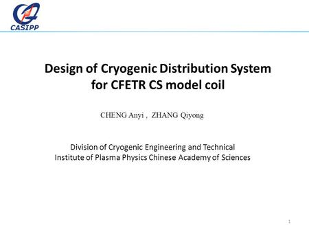 CASIPP Design of Cryogenic Distribution System for CFETR CS model coil Division of Cryogenic Engineering and Technical Institute of Plasma Physics Chinese.
