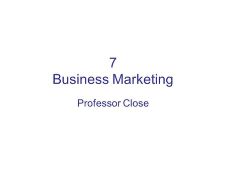 7 Business Marketing Professor Close. Business Marketing Organization market is larger than consumer market (B2B marketing/industrial marketing) Easy.