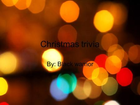 "Christmas trivia By: Black warrior. In the song ""the twelve days of Christmas"", what did my true love send me on the eleventh day? Eleven drummers drumming."