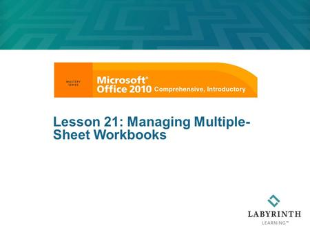 Lesson 21: Managing Multiple- Sheet Workbooks. Learning Objectives After studying this lesson, you will be able to:  Change the default number of sheets.