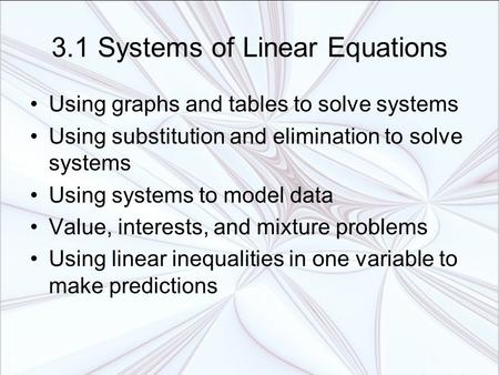 3.1 Systems of Linear Equations Using graphs and tables to solve systems Using substitution and elimination to solve systems Using systems to model data.