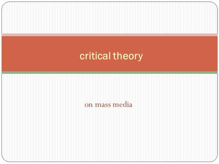On mass media critical theory. the Marxist influence 'the ideas of the ruling class are in every epoch the ruling ideas; i.e., the class which is the.