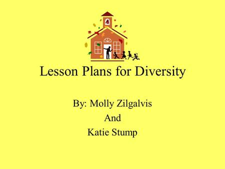 Lesson Plans for Diversity By: Molly Zilgalvis And Katie Stump.