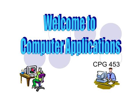 CPG 453 Course Outline Previous Text:  Microsoft Office XP – Illustrated Introductory (Enhanced Edition) by Thomson Course Technology (2003)  This.