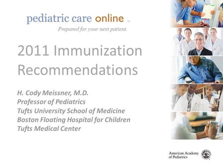 TM 2011 Immunization Recommendations H. Cody Meissner, M.D. Professor of Pediatrics Tufts University School of Medicine Boston Floating Hospital for Children.