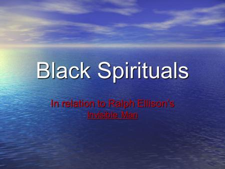 Black Spirituals In relation to Ralph Ellison's Invisible Man.
