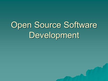 Open Source Software Development. Overview  OSS  OSSD  OSSD vs PSD  Future.