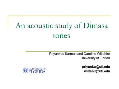 An acoustic study of Dimasa tones Priyankoo Sarmah and Caroline Wiltshire University of Florida
