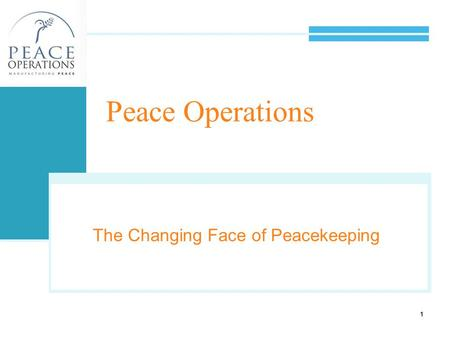 1 Peace Operations The Changing Face of Peacekeeping 1.