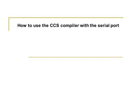 How to use the CCS compiler with the serial port.