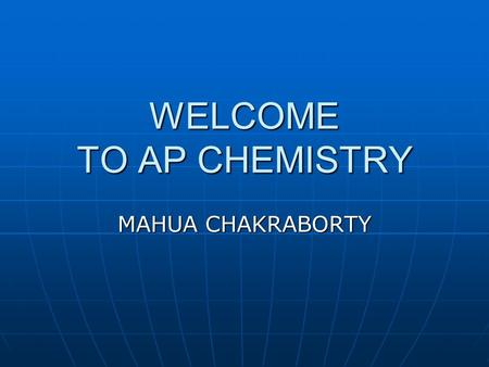 WELCOME TO AP CHEMISTRY MAHUA CHAKRABORTY. What is Matter Matter is anything that has mass and takes up space. Matter is anything that has mass and takes.