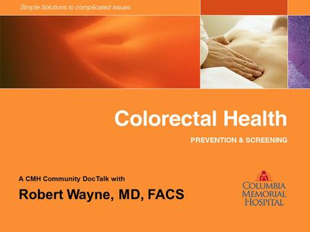A CMH Community DocTalk with Robert Wayne, MD, FACS.