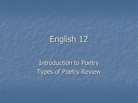 English 12 Introduction to Poetry Types of Poetry Review.