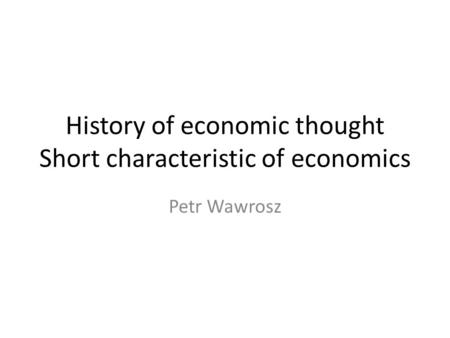 History of economic thought Short characteristic of economics Petr Wawrosz.