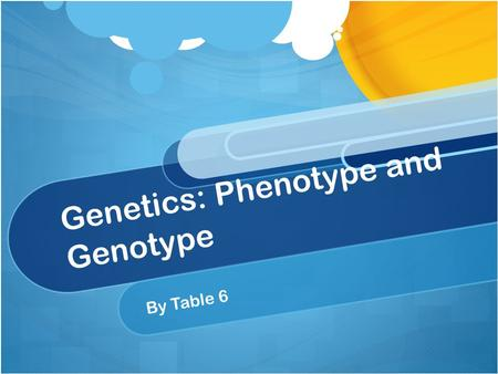 Genetics: Phenotype and Genotype By Table 6 What is a Phenotype? is any observable characteristic or trait of an organism traitorganism traitorganism.