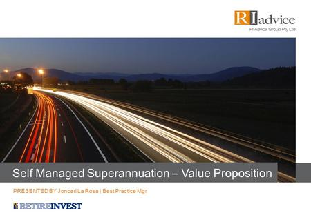 Self Managed Superannuation – Value Proposition PRESENTED BY Joncarl La Rosa | Best Practice Mgr.