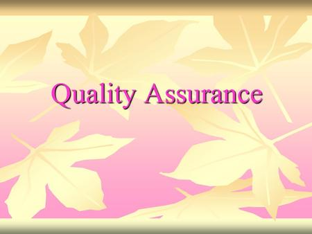 Quality Assurance. QA is defined as: the practice which encompasses all activities, procedures, formats of activities directed towards ensuring that a.