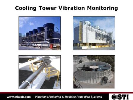 Www.stiweb.com Vibration Monitoring & Machine Protection Systems Cooling Tower Vibration Monitoring.