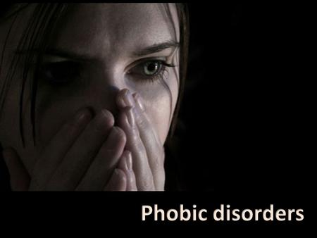 clinical characteristics of phobic disorders Phobia, an extreme, irrational fear of a specific object or situation a phobia is  classified as a type of anxiety disorder, since anxiety is the chief.
