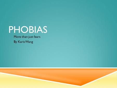 PHOBIAS More than just fears By Karis Wang. WHAT IS A PHOBIA? Anxiety disorder Mental disorders with constant feelings of anxiety and fear. A continuous.