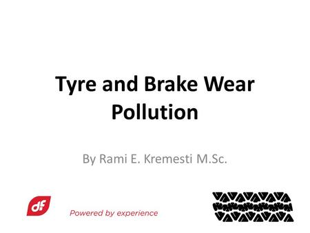 Tyre and Brake Wear Pollution By Rami E. Kremesti M.Sc.