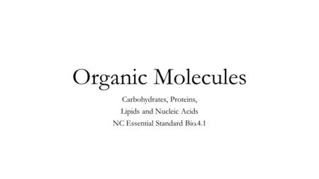 Organic Molecules Carbohydrates, Proteins, Lipids and Nucleic Acids