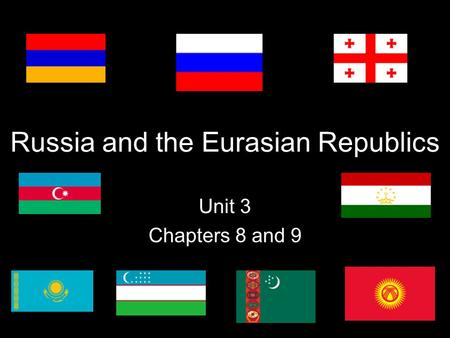 Russia and the Eurasian Republics Unit 3 Chapters 8 and 9.