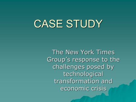 CASE STUDY The New York Times Group's response to the challenges posed by technological transformation and economic crisis.