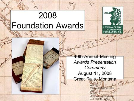 2008 Foundation Awards 40th Annual Meeting Awards Presentation Ceremony August 11, 2008 Great Falls, Montana Ken Jutzi 2008 Awards Committee Chair Email: