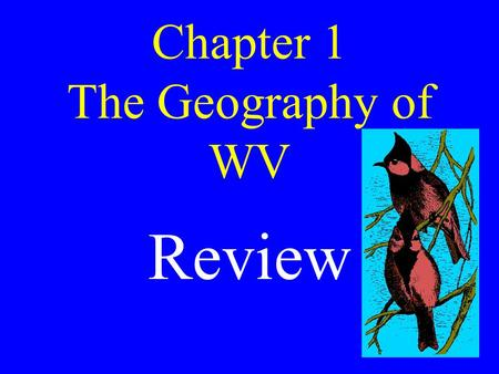 Chapter 1 The Geography of WV Review the five basic themes of geography location, place, regions, movement, environmental interaction.