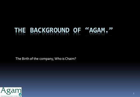 The Birth of the company, Who is Chaim? 1. Agam Greenhouse Energy Systems Ltd. VLHC (Ventilated Latent Heat Converter )