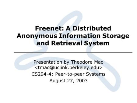 Freenet: A Distributed Anonymous Information Storage and Retrieval System Presentation by Theodore Mao CS294-4: Peer-to-peer Systems August 27, 2003.