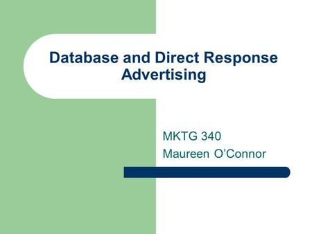 Database and Direct Response Advertising MKTG 340 Maureen O'Connor.