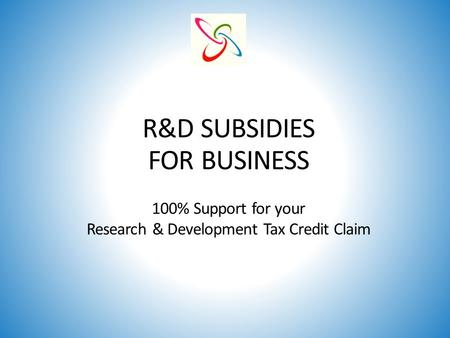 R&D SUBSIDIES FOR BUSINESS 100% Support for your Research & Development Tax Credit Claim.