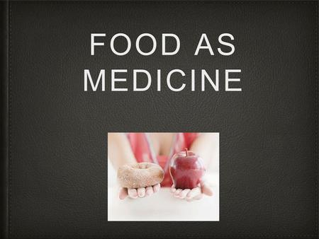 FOOD AS MEDICINE. What you need to know: I will: be able to explain why certain eating practices are associated with the prevention and management of.