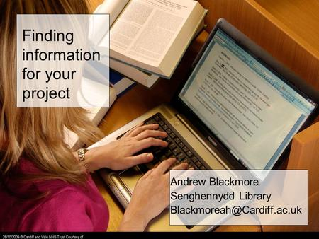 Finding information for your project Andrew Blackmore Senghennydd Library