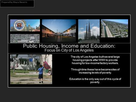 Public Housing, Income and Education: Focus on City of Los Angeles The city of Los Angeles built several large housing projects after WWII to provide housing.