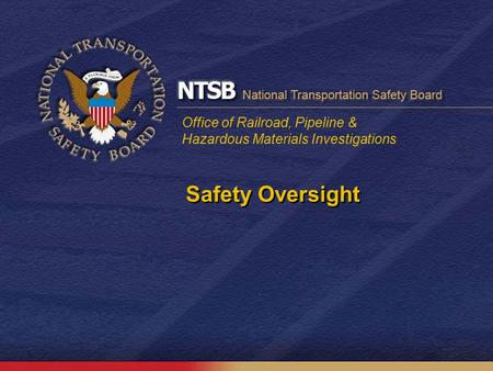 Office of Railroad, Pipeline & Hazardous Materials Investigations Safety Oversight.