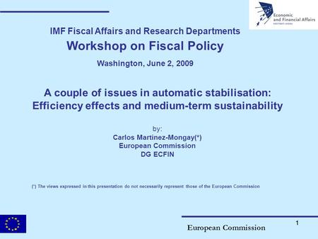 11 IMF Fiscal Affairs and Research Departments Workshop on Fiscal Policy Washington, June 2, 2009 A couple of issues in automatic stabilisation: Efficiency.