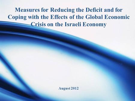 Measures for Reducing the Deficit and for Coping with the Effects of the Global Economic Crisis on the Israeli Economy August 2012.