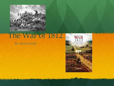 The War of 1812 By: Neal Corbelli. Who? The War of 1812 was fought between the British and their Indian allies against the Americans. The War of 1812.