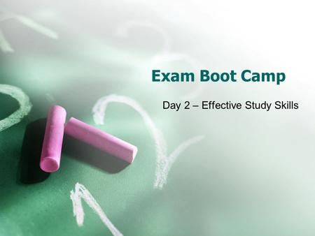 Exam Boot Camp Day 2 – Effective Study Skills. Introduction Day 1 - Organization & Time Management Day 2 - Effective Study Skills Day 3 - Test Taking.